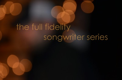 Full Fidelity Songwriter Series
